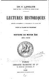 ... Lectures historiques: rédigées conformément au programme du 22 janvier 1890, pour la classe de troisième. Histoire du moyen âge, 395-1270
