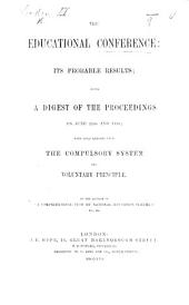 "The Educational Conference: Its Probable Results; Being a Digest of the Proceedings on June 22nd and 24th; with Some Remarks Upon the Compulsory System and Voluntary Principle. By the Author of ""A Comprehensive View of National Education Schemes"", Etc. [i.e. M. A. Baines.]"