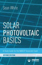 Solar Photovoltaic Basics: A Study Guide for the NABCEP Associate Exam, Edition 2