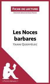 Les Noces barbares de Yann Queffélec (Fiche de lecture): Résumé complet et analyse détaillée de l'oeuvre