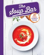 The Soup Bar: 80 recipes to heal and nourish