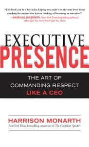 Executive Presence  The Art of Commanding Respect Like a CEO Book