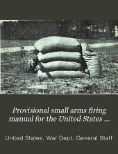 Provisional Small Arms Firing Manual for the United States Army and for the Organized Militia of the United States, 1909