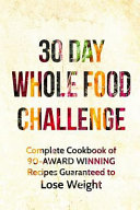The 30 Day Whole Foods Challenge Book PDF