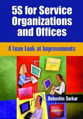 5S for Service Organizations and Offices: A Lean Look at Improvements