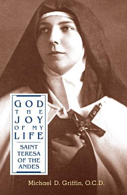 God  The Joy of My Life  A Biography of Saint Teresa of the Andes PDF