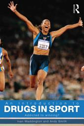 An Introduction to Drugs in Sport: Addicted to Winning?, Edition 2