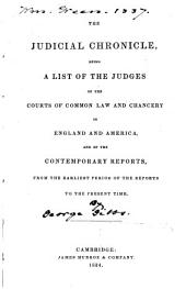 The Judicial Chronicle: Being a List of the Judges of the Courts of Common Law and Chancery in England and America, and of the Contemporary Reports