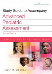 Study Guide to Accompany Advanced Pediatric Assessment, Second Edition: A Case Study and Critical Thinking Review