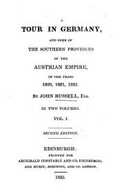A Tour in Germany, and Some of the Southern Provinces of the Austrian Empire, in the Years 1820, 1821, 1822: In Two Volumes, Volume 1