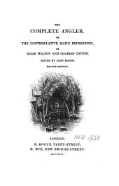 The Complete Angler; Or, Contemplative Man's Recreation: Being a Discourse on Rivers, Fish-ponds, Fish and Fishing