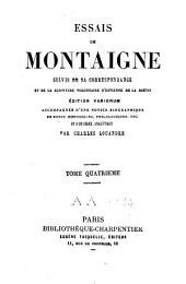 Essais: suivis de sa correspondance et de la Servitude volontaire d'Estienne de La Boëtie ; éd. variorum. [publ.] par Charles Louandre, Volume4