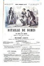 Bataille de dames ou un duel en amour: Comédie en 3 actes et en prose. Par [Eugène] Scribe et [Ernest] Legouvé. Représenté pour la 1. fois, à Paris, sur le Théâtre-Français, le 17 mars 1851
