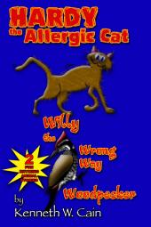 Hardy the Allergic Cat & Willy the Wrong Way Woodpecker (Double-shot of kid rhyming stories about allergies and dealing with the loss of a pet): 2 Fun Rhyming Animal Stories