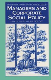Managers and Corporate Social Policy: Private Solutions to Public Problems?