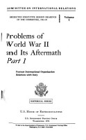 Selected Executive Session Hearings of the Committee  1943 50  Volume I  Problems of World War II and Its Aftermath PDF