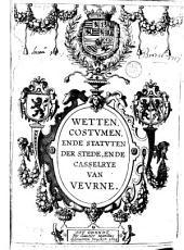 Wetten, costvmen, ende statvten der stede, ende casselrye van Vevrne