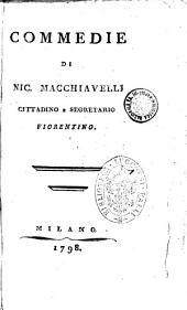 Commedie di Nic. Macchiavelli cittadino e segretario fiorentino