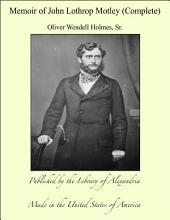 Memoir of John Lothrop Motley (Complete)
