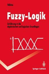 Fuzzy-Logik: Einführung in die algebraischen und logischen Grundlagen
