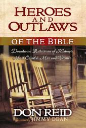 Heroes and Outlaws of the Bible: Downhome Reflections of History's Most Colorful Men and Women