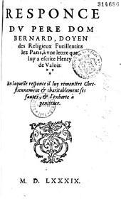 Responce du Pere Dom Bernard [de Montgaillard]... à vne lettre que luy a escripte Henry de Valois... [De l'Oratoire S. Bernard des Feuillentins lez Paris, 2 juin 1589]