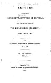 Letters to and from Henrietta, Countess of Suffolk, and Her Second Husband, the Hon. George Berkeley; from 1712 to 1767: With Historical, Biographical, and Explanatory Notes, Volume 1