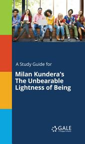 A Study Guide for Milan Kundera's The Unbearable Lightness of Being