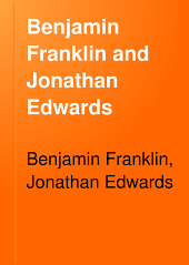 Benjamin Franklin and Jonathan Edwards: Selections from Their Writings, Ed