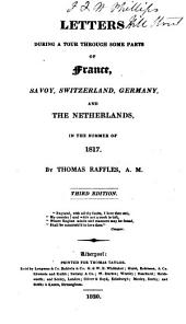 Letters, During a Tour Through Some Parts of France, Savoy, Switzerland, Germany, and the Netherlands: In the Summer of 1817