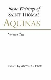 Basic Writings of St. Thomas Aquinas:: Volume 1