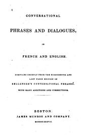 Conversational Phrases and Dialogues in French and English: Compiled Chiefly from the 18th and Last Paris Ed. of Bellenger's Conversational Phrases : with Many Additions and Corrections