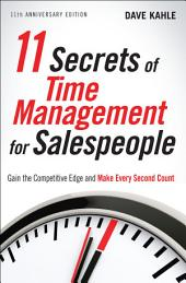 11 Secrets of Time Management for Salespeople: Gain the Competitive Edge and Make Every Second Count