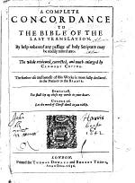 A Complete Concordance to the Bible of the Last Translation ... The Whole Reviewed, Corrected, and Much Enlarged by Clement Cotton, Etc