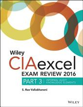 Wiley CIAexcel Exam Review 2016: Part 3, Internal Audit Knowledge Elements, Edition 7