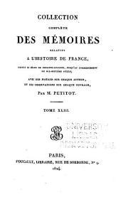 Collection complète des mémoires relatifs à l'histoire de France, depuis le règne de Phillippe-Auguste, jusqu'au commencement du dix-septieme siècle: Volumes43à44