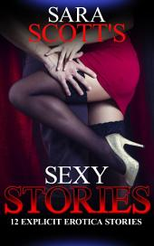 Sara Scott's Sexy Stories: 12 Explicit Erotica Stories