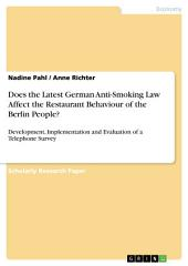 Does the Latest German Anti-Smoking Law Affect the Restaurant Behaviour of the Berlin People?: Development, Implementation and Evaluation of a Telephone Survey