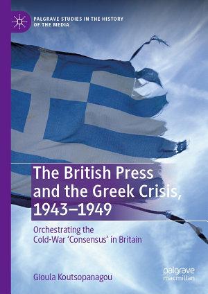 The British Press and the Greek Crisis  1943   1949 PDF
