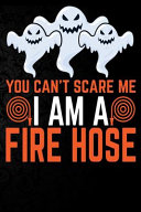 You Can t Scare Me I m a Fire Hose