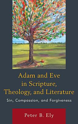 Adam and Eve in Scripture  Theology  and Literature PDF