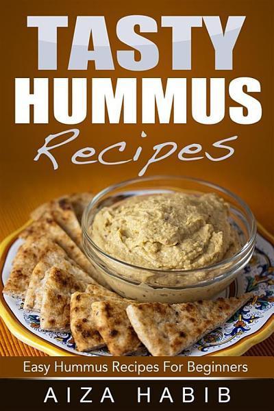 Tasty Hummus Recipes - Easy Hummus Recipes For Beginners