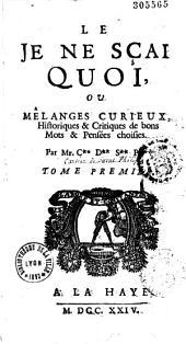 Le Je ne sçai quoi, ou Mélanges curieux, historiques et critiques de bons mots et pensées choisies, par M. C** D** S** P** (Cartier de Saint-Philip.)