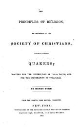 The Principles of Religion: As Professed by the Society of Christians, Usually Called Quakers : Written for the Instruction of Their Youth, and for the Information of Strangers