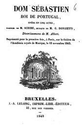 Dom Sébastien, roi de Portugal, opéra en cinq actes, musique de G. Donizetti, Divertissemens de Albert: Représenté pour la première fois, à Paris, sur le theatre de l'Académie Royale de Musique, le 13 novembre 1843