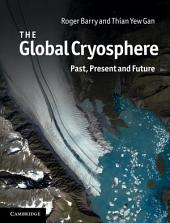 The Global Cryosphere: Past, Present and Future