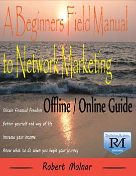 A Beginners Field Manual to Network Marketing   Offline and Online Guide PDF