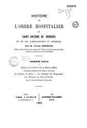 Histoire de l'ordre hospitalier de Saint-Antoine de Viennois et de ses commanderies et prieurés: première partie [seule publiée], Partie1