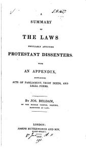 A Summary of the Laws Peculiarly Affecting Protestant Dissenters: With an Appendix Containing Acts of Parliament, Trust Deeds, and Legal Forms