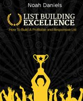 List Building Excellence: How to Build a Profitable and Responsive List